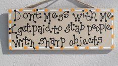 Funny Nurse decor, Doctor Decor, funny EMT sign, Dental Hygienist, Funny Dentist decor, Doctors Office sign, Funny Medical decor
