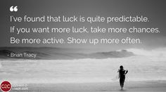 This is absolutely true. The harder you work, the luckier you get.