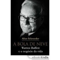 A bola de neve: Warren Buffett e o negócio da vida eBook: Alice Schroeder: Amazon.com.br: Loja Kindle