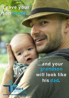 Leave your son intact... and your grandson will look like his dad. –Dan Bollinger