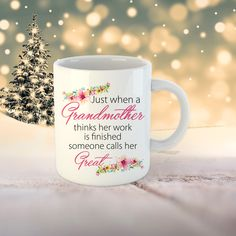 Great Grandma Mug, Just when a grandmother thinks her work is finished someone calls her great. Grandma Coffee mug. Grandma Mug, Grandma Gifts, Call Her, Coffee Mugs, Print Design, Handmade Items, It Is Finished, Tableware, Prints