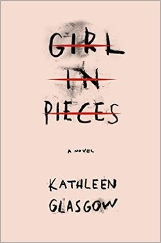 Cover Reveal: Girl in Pieces by Kathleen Glasgow - On sale September 27, 2016! #CoverReveal