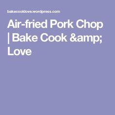 Air-fried Pork Chop | Bake Cook & Love