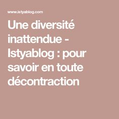 Une diversité inattendue - Istyablog : pour savoir en toute décontraction
