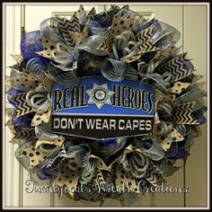 Deco mesh and burlap Law National Law Enforcement Week 2016  Enforcement/Police Wreath.  REAL HEROES DON'T WEAR CAPES!  #backtheblue  by Twentycoats Wreath Creations (2016)