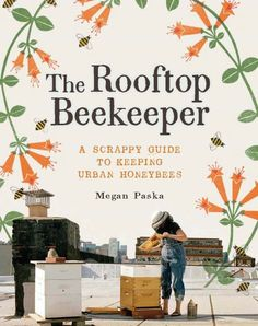 The number of urban beekeepers has escalated with more than 25 percent increases year over year in the United States and the United Kingdom. From a go-to authority on beekeeping and backyard farming, The Rooftop Beekeeper is the first handbook to Beekeeping Books, Backyard Beekeeping, Bee Book, Raising Bees, City Folk, New Cookbooks, Urban Farming, Bee Keeping, Queen Bees