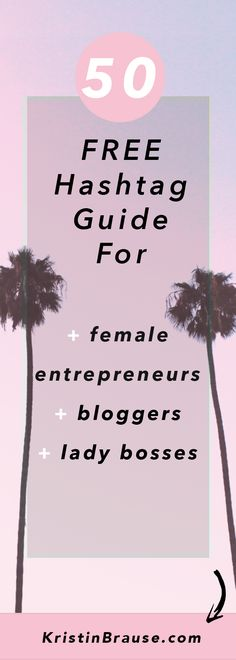 Need more hashtags for Instagram? Check out this FREE guide of the top 50 trending hashtags for female entrepreneurs, bloggers and small business owners.