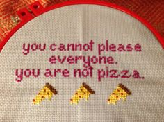 you cannot please everyone. you are not pizza. cross-stitch.