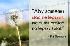 Aby samemu stać się lepszym... #Bosmans-Phil,  #Motywujące-i-inspirujące