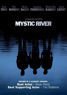 Mystic River (2003) Tragedy reunites childhood friends Sean (Kevin Bacon), Dave (Tim Robbins) and Jimmy (Sean Penn) when they're linked together in the Boston-based murder investigation of Jimmy's teenage daughter. But while detective Sean works the case, Jimmy launches his own quest for the truth. This taut thriller from director Clint Eastwood won two acting Oscars (for Robbins and Penn) and was nominated for several more in its exploration of human behavior.