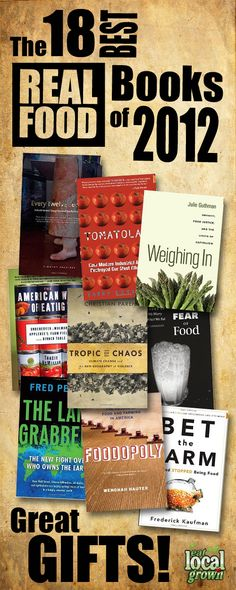 "The Best ""REAL FOOD"" Books of 2012. Great Gifts! Support Locally Grown, REAL FOOD!"