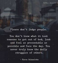 Positive Quotes : Please dont judge people. - Hall Of Quotes Wisdom Quotes, True Quotes, Quotes To Live By, Best Quotes, Short Inspirational Quotes, Short Quotes, Motivational Quotes, Inspiring Quotes, Judge Quotes