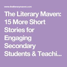 The Literary Maven: 15 More Short Stories for Engaging Secondary Students & Teaching Literary Elements