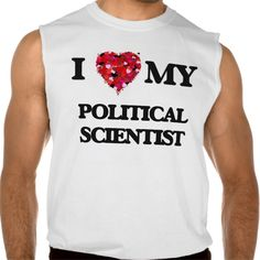 I love my Political Scientist Sleeveless T-shirt Tank Tops
