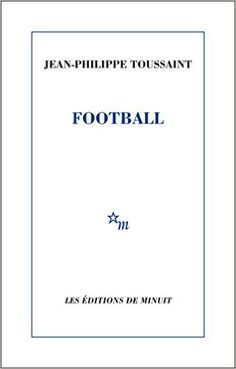 Football / Jean-Philippe Toussaint - [Paris] : Les Éditions de Minuit, cop. 2015