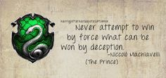 Slytherin: Never attempt to win by force what can be won by deception