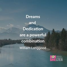 Dreams and  Dedication are a powerful combination By William Longgood