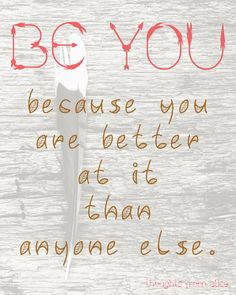 Thoughts from Alice: Be You {because you are better at it than anyone else} Free Inspirational Printable!