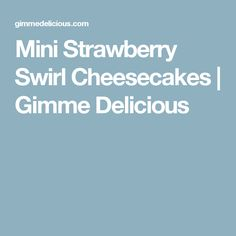 Mini Strawberry Swirl Cheesecakes | Gimme Delicious