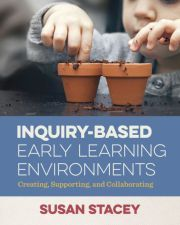 Inquiry-Based Early Learning Environments: Creating, Supporting, and Collaborating by Susan Stacey; Children's inquiry and effects of environment in early childhood settings. Inquiry Based Learning, Early Learning, Learning Activities, Sustainability Education, Emergent Curriculum, Physical Environment, Spanish Language Learning, Teaching French, Teaching Spanish