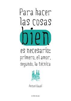 """""""Para HACER las Cosas bien es necesario: Primero, el amor, Segundo, La Técnica"""" #AntoniGaudí #frases #ollodepez"""