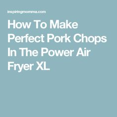 How To Make Perfect Pork Chops In The Power Air Fryer XL