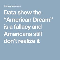 "Data show the ""American Dream"" is a fallacy and Americans still don't realize it"