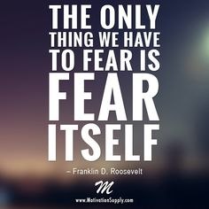 The only thing we have to fear is fear itself. – #FranklinDRoosevelt #motivationsupply #motivation #success #entrepreneur #dreambig #grinding #inspiration #quote #relentless #passion #greatness #business