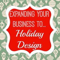 How to Expand Your Business into Holiday Design. A Step-by-Step Process that Will WOW Clients!