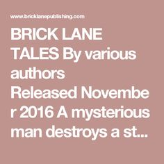 BRICK LANE TALES Byvarious authors ReleasedNovember 2016 A mysterious man destroys a stranger with one whispered sentence; a lonely little girl pines for her absent mother; a drug-addled rogue trader dodges trouble; a hopeful young Bangladeshi struggles in vain to fit into a vast and foreign city; and can a person be famous and not know it?   These are some of the remarkable tales of ordinary Londoners as they fumble with their flawed lives. Each short story in this collection is the…