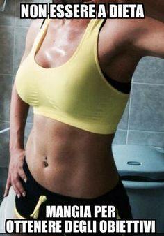 Non essere a #dieta mangia per raggiungere degli obiettivi che TU scegli!