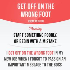 """Get off on the wrong foot"" means ""to start something poorly, or begin with a mistake"".  Example: I got off on the wrong foot in my new job when I forgot to pass on an important message to the boss."