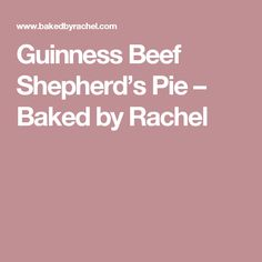 Guinness Beef Shepherd's Pie – Baked by Rachel