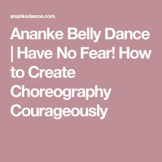 Ananke Belly Dance | Have No Fear! How to Create Choreography Courageously