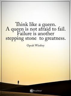 Think like a queen. A queen is not afraid to fail. Failure is another stepping stone to greatness. - Oprah Winfrey  #powerofpositivity #positivewords  #positivethinking #inspirationalquote #motivationalquotes #quotes #life #love #hope #faith #trust #truth #loyalty #honesty #respect #queen #failure #greatness #fail #afraid #oprahwinfrey
