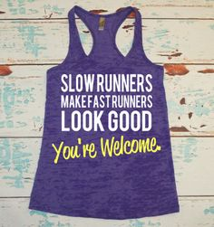 Slow Runners Make Fast Runners Look Good. Youre Welcome. Marathon shirt. running tank top. burnout tank. workout tank top. on Etsy, $22.00