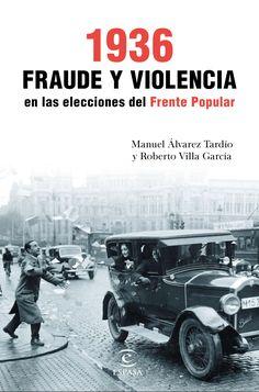 1936, fraude y violencia en las elecciones del Frente Popular / Manuel Álvarez Tardío y Roberto Villa García Publication Barcelona : España, 2017