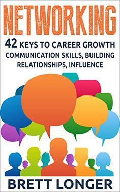 Networking: 42 Keys to Career Growth- Communication Skills, Building Relationships, Influence (building relationships, influence, communication, communication skills, business, career growth, jobs) by Brett Longer http://www.amazon.com/dp/B011J3PD3A/ref=cm_sw_r_pi_dp_LDaWvb0A7BV63