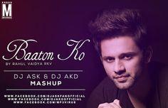 Baaton Ko Teri Feat Rahul Vaidya (Mashup) - DJ ASK & DJ AKD  Download Link :: http://j.mp/Baaton-Ko-Teri-DJ-ASK-DJ-AKD