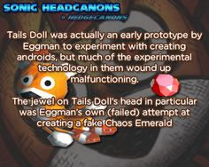 Tails Doll was actually an early prototype by Eggman to experiment with creating androids, but much of the experimental technology in them wound up malfunctioning. The jewel on Tails Doll's head in. Warrior Cats Comics, Cat Comics, The Sonic, Sonic The Hedgehog, Sonic Nintendo, Tails Doll, Sonic Mania, Sonic Franchise, Sonic Adventure