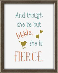 And though she be but little, she is fierce. A William Shakespeare quote with bird and hearts.  This print is from Quotes for Kids -  Quotes for Kids is a set of twelve matching 8X10, ready to frame and hang wall art prints for children. Perfect for a boy's or girl's bedroom. Colors: teal, coral, avocado, beige, and brown. Click the picture for more info. Framed Wall Art, Wall Art Prints, Teal Coral, She Is Fierce, William Shakespeare, Quotes For Kids, Bedroom Colors, Girls Bedroom, Art For Kids
