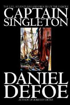 The Life, Adventures and Piracies of the Famous Captain Singleton by Daniel Defoe, Fiction, Classics, Action & Adventure Daniel Defoe, Robinson Crusoe, Life Is An Adventure, Fiction, Classic, Writers, Books, Derby, Libros