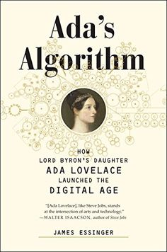 Ada's Algorithm: How Lord Byron's Daughter Ada Lovelace Launched the Digital Age by James Essinger    Walter Sci/Eng Library Sci/Eng Books (Level F) (QA29.L72 E87 2014 )