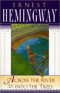 Across The River And Into The Trees / Ernest Hemingway