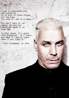 """Love is responsibility and suffering."" Till Lindemann - More at: http://quotespictures.net/20467/love-is-responsibility-and-suffering-till-lindemann                                                                                                                                                                                 Más"