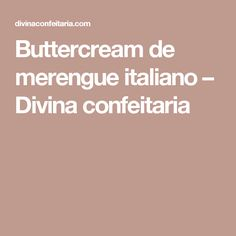 Buttercream de merengue italiano – Divina confeitaria
