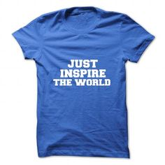 JUST INSPIRE THE WORLD T-SHIRTS, HOODIES, SWEATSHIRT (19$ ==► Shopping Now)