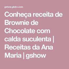 Conheça receita de Brownie de Chocolate com calda suculenta | Receitas da Ana Maria | gshow