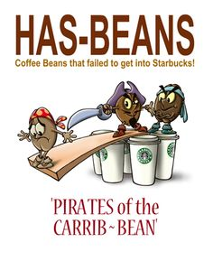 Has-Beans - Coffee beans that failed to get into Starbucks! Pirates of the Carib-Bean.