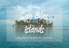 San Blas Islands - Sailing from Panama to Colombia Central America, South America, Panama, Places To See, Islands, Sailing, To Go, Neon Signs, San